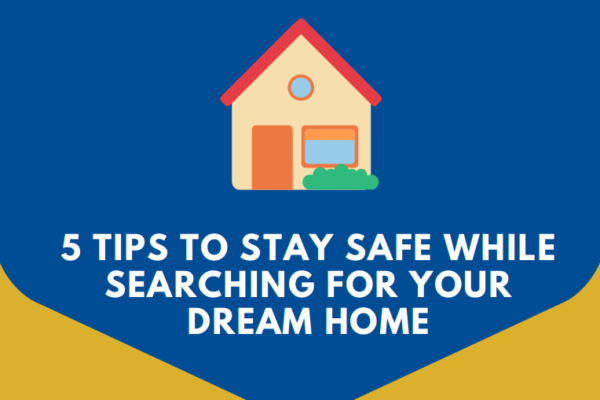 Stay Safe While Searching for Your Dream Home